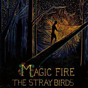 Stray Birds - Magic Fire in the group CD / New releases / Country at Bengans Skivbutik AB (2003804)
