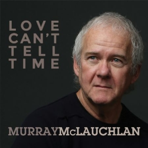 Mclauchlan Murray - Love Cant Tell Time in the group CD / New releases / Country at Bengans Skivbutik AB (2409773)