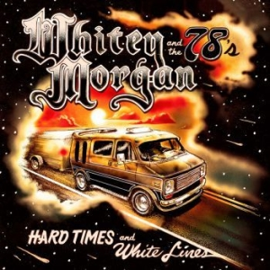 Morgan Whitey & the 78's - Hard Times And White Lines in the group CD / CD Blues-Country at Bengans Skivbutik AB (3312402)