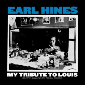 Earl Hines - My Tribute To Louis: Piano Sol in the group Campaigns / Weekly Releases / Week 13 / VINYL W.13 / JAZZ / BLUES at Bengans Skivbutik AB (3473034)