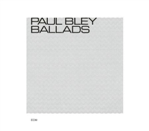 Bley, Paul - Ballads in the group Campaigns / Classic labels / ECM Records at Bengans Skivbutik AB (3486068)