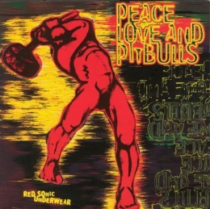 Peace Love & Pitbulls - Red Sonic Underwear (1994) in the group Campaigns / Record Store Day / RSD2019 at Bengans Skivbutik AB (3555949)
