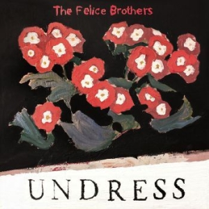 Felice Brothers - Undress in the group Campaigns / CD-Campaigns / YEP-CD Campaign at Bengans Skivbutik AB (3558512)