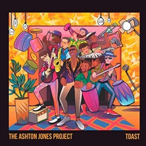 Ashton Jones Project - Toast in the group CD / Upcoming releases / RNB, Disco & Soul at Bengans Skivbutik AB (3654583)