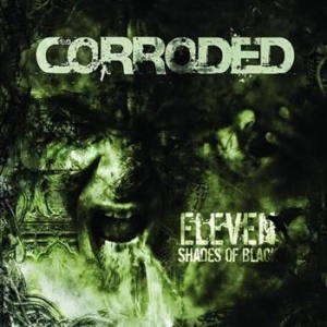 Corroded - Eleven Shades Of Black - Bonus in the group CD / Hårdrock/ Heavy metal at Bengans Skivbutik AB (555215)