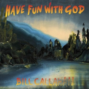Callahan Bill - Have Fun With God in the group CD / Pop at Bengans Skivbutik AB (946612)