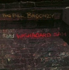 Big Bill Broonzy - Big bill broonzy and the washboard sam