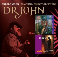 Dr John - Creole Moon & N'awlinz:Dis Dat Or D