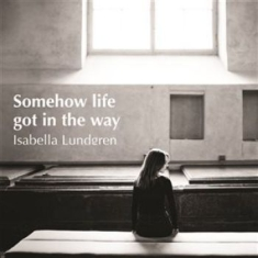 Isabella Lundgren - Somehow Life Got In The Way