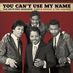 Knight Curtis & The Squires Feat. J - You Can't Use My Name