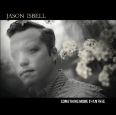 Isbell Jason - Something More Than Free