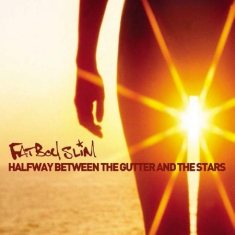 Fatboy Slim - Halfway Between The Gutter And