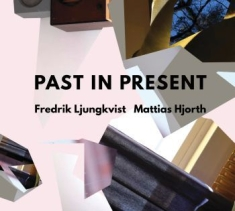 Ljungkvist Fredrik & Mattias Hjorth - Past In Present