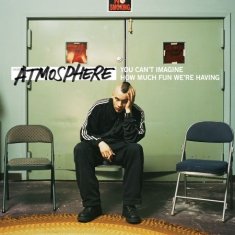 Atmosphere - You Can't Imagine How Much Fun