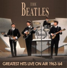 Beatles - Greatest Hits Live On Air 1963-64 (