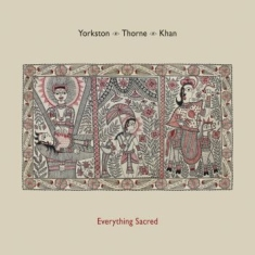 Yorkston/ Thorne/ Khan - Everything Sacred