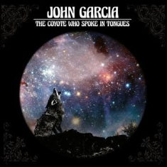 Garcia John - The Coyote Who Spoke In Tongues / D