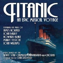 White Star Chamber Orchestra And Ch - Titanic: An Epic Musical Voyage