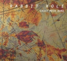 Casey Moir Band - Rabbit Hole