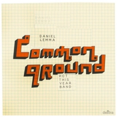 Daniel Lemma & Hot This Year Band - Common Ground
