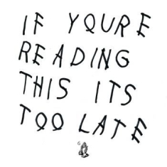 Drake - If You're Reading This It's Too Lat