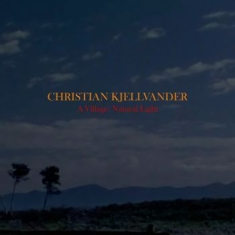Christian Kjellvander - A Village: Natural Light (+ Cd)