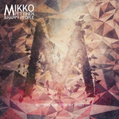 Mikko Pettinen & Happy People - Nothing Can Stop My Spirit