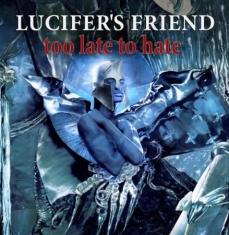 Lucifer's Friend - Too Late To Hate