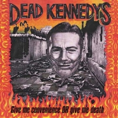 Dead Kennedys - Give Me Convenience Or Give Me Deat