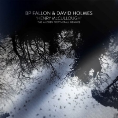 FALLON FP & DAVID HOLMES - Henry Mccullough/Weatherhall Remixes