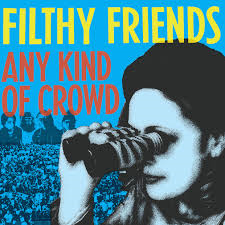 FILTHY FRIENDS - Any Kind Of Crowd