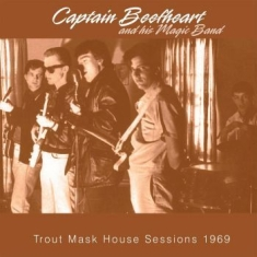 Captain Beefheart And His Magic Ban - Trout Mask House Sessions 1969