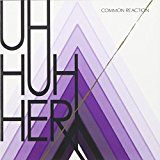 Uh Huh Her - Common Reaction