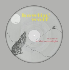 Howlin' Wolf - Moanin' In The Moonlight (Picture D