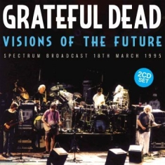 Grateful Dead - Visions Of The Future (2 Cd Live Br
