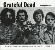 Grateful Dead - Honky Chateau - Live In France 1971