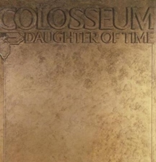 Colosseum - Daughter Of Time: Remastered & Expa