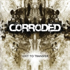 Corroded - Exit To Transfer