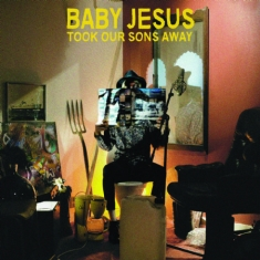 Baby Jesus - Took Our Sons Away
