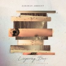 Darshan Ambient - Lingering Day: Anatomy Of A Daydrea