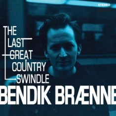 Braenne Bendik - Last Great Country Swindle