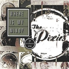 Various - Where Is My Mind? A Tribute To The Pixies