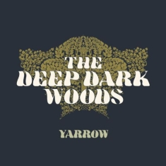 Deep Dark Woods - Yarrow