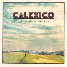 Calexico - The Thread That Keeps Us (Deluxe 2X