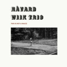 Håvard Wiik Trio - This Is Not A Waltz