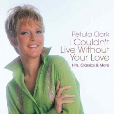 Petula Clark - I Couldn't Live Without Your L
