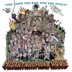 Good The Bad The Zugly - Misanthropical House