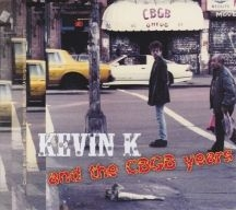 Kevin K - Kevin K And The Cbgb Years