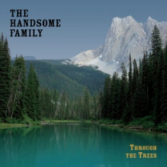 Handsome Family - Through The Trees - 20Th Ann.Ed. (+