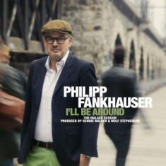 Fankhauser Philipp - I'll Be Around